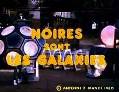 Générique Noires sont les galaxies antenne 2 1980